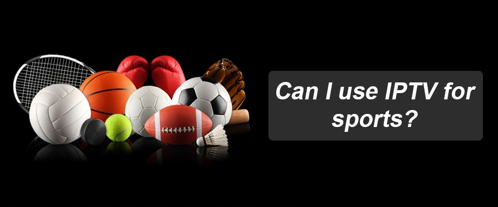 Can I use IPTV for sports?