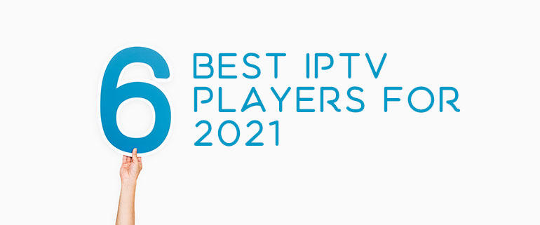 Top 6 best IPTV players for 2021