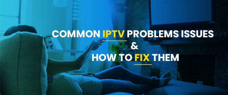 Common IPTV Problems Issues & How to Fix Them