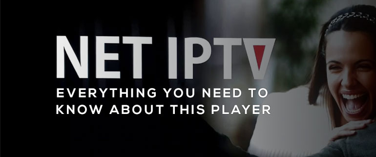 Net IPTV, everything you need to know about this player